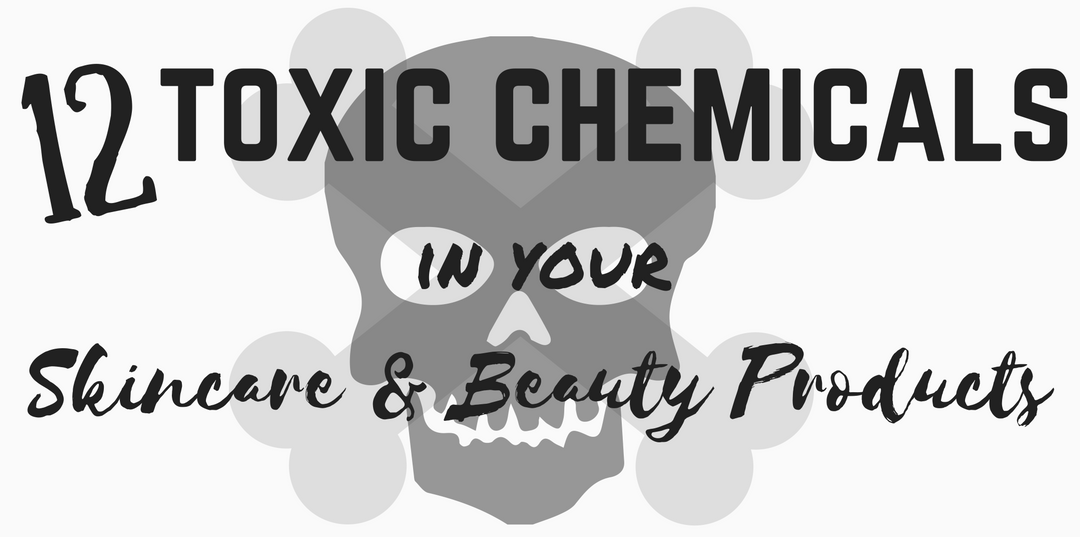 12 Toxic Chemicals in Your Skincare & Beauty Products